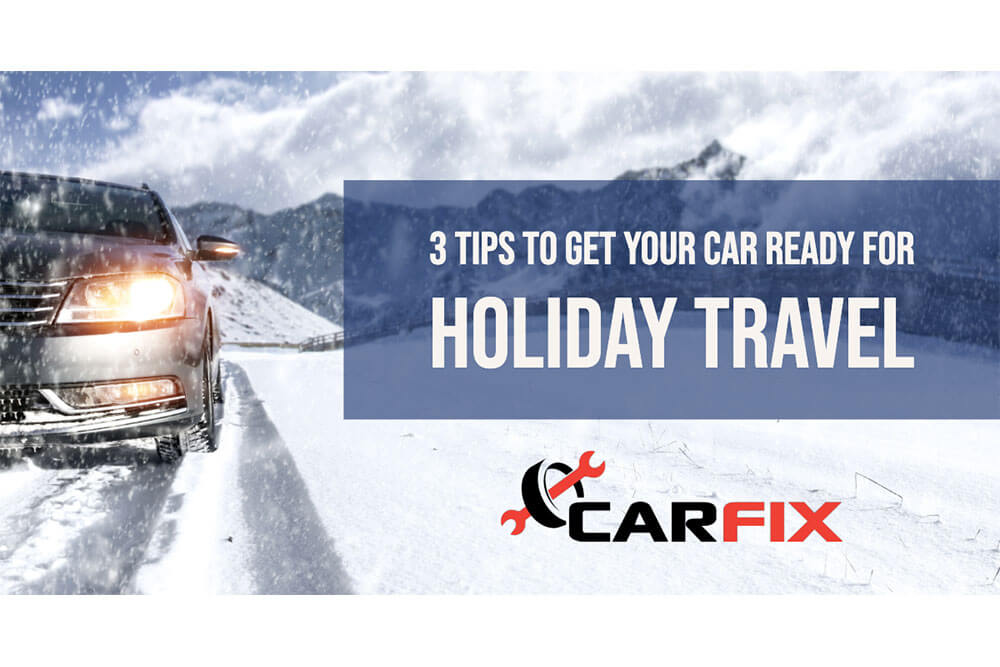 3 Tips To Get Your Car Ready For Holiday Travel